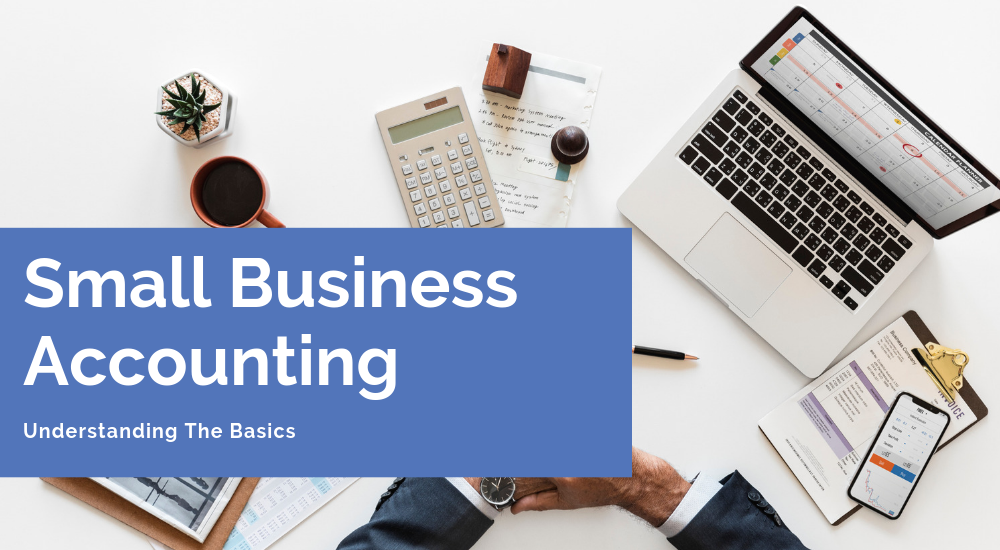 Understanding Accounting For Small Businesses